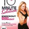 10 Minute Solution: Knockout Body คาร์ดิโอ เตะต่อยสไตล์คอมแบท แบบเบสิค