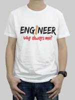 เสื้อยืด Engineer : Why always me?
