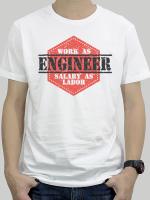 เสื้อยืด : Engineer : Work as Engineer but Salary as Labor สีขาว